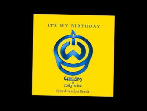 Will.i.am ft. Cody Wise - It's My Birthday (Eyox & Pendom Remix)