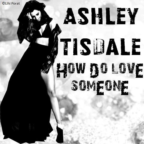 Ashley Tisdale - How Do You Love Someone