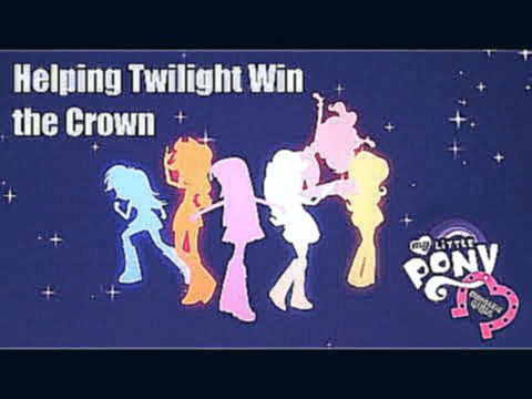 My Little Pony - Equestria Girls | Helping Twilight Win the Crown [Cinema Version] [Spoilers]
