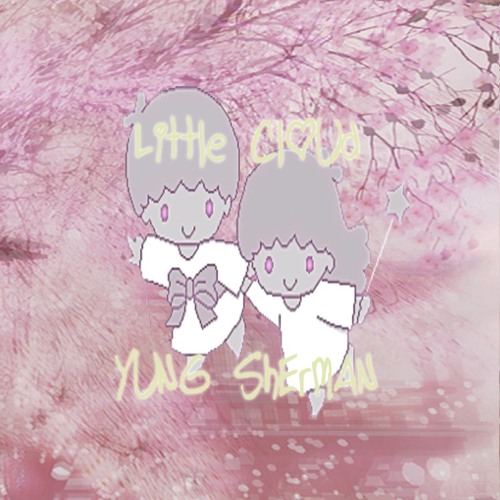 Yung Sherman x Little Cloud - you are a star in my sky and i will love you forever more