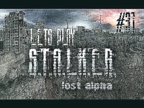Let's Play STALKER Lost Alpha #31 Lab X18 P1