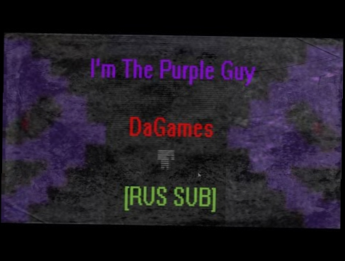 """I'm The Purple Guy"" - DaGames - Five Nights At Freddy's 3 Song [RUS SUB]"