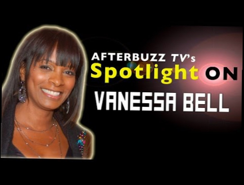 Vanessa Bell Interview | AfterBuzz TV's Spotlight On
