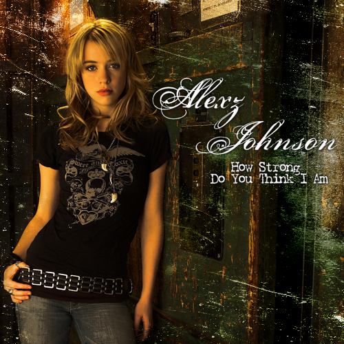 [Alexz Johnson] - [How Strong Do You Think I Am]