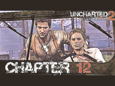 Uncharted 2: Among Thieves - Chapter 12 - A Train to Catch