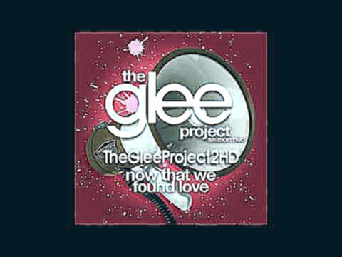 The Glee Project - Now That We Found Love (Fearlessness)